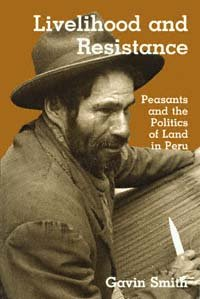 Livelihood and Resistance: Peasants and the Politics of Land in Peru: Smith, Gavin
