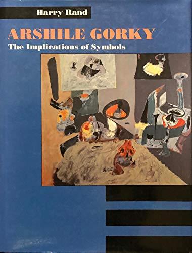 9780520063716: Arshile Gorky: The Implications of Symbols