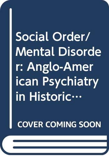 9780520064065: Social Order/Mental Disorder: Anglo-American Psychiatry in Historical Perspective (Medicine and Society)