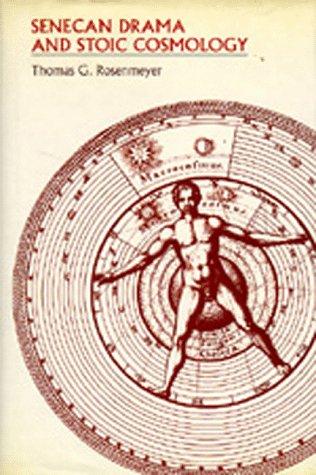 Senecan Drama and Stoic Cosmology: Rosenmeyer, Thomas G.