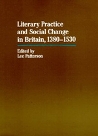 Literary Practice and Social Change in Britain, 1380-1530 (The New Historicism: Studies in Cultural...