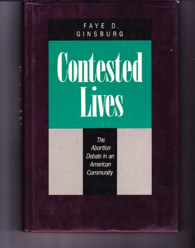 9780520064928: Contested Lives: The Abortion Debate in an American Community