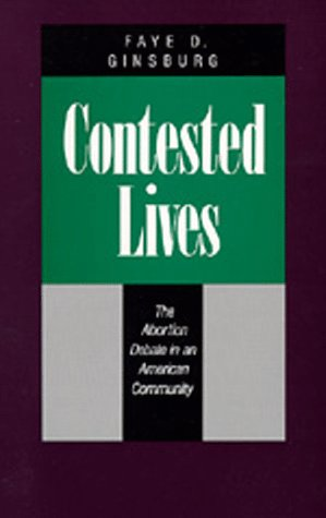 9780520064935: Contested Lives: The Abortion Debate in an American Community