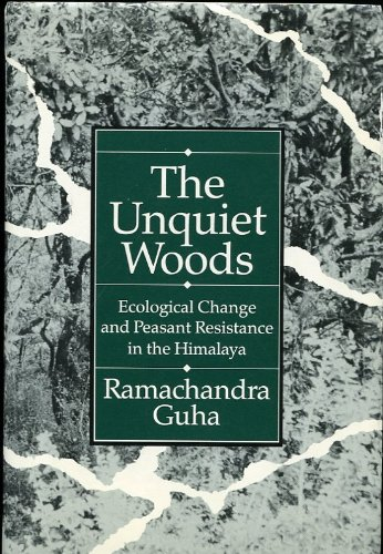 9780520065017: The Unquiet Woods: Ecological Change and Peasant Resistance in the Himalaya