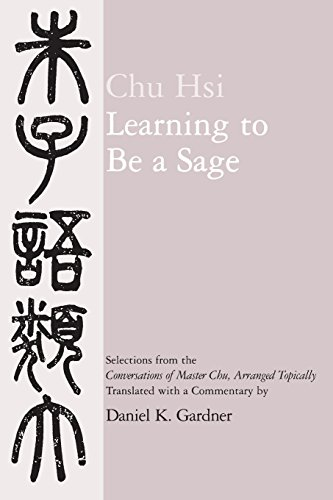 9780520065253: Learning to Be A Sage: Selections from the Conversations of Master Chu, Arranged Topically