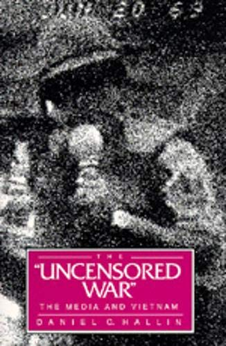 9780520065437: The Uncensored War: The Media and Vietnam