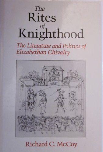 9780520065482: The Rites of Knighthood: The Literature and Politics of Elizabethan Chivalry (The New Historicism : Studies in Cultural Poetics, 7)