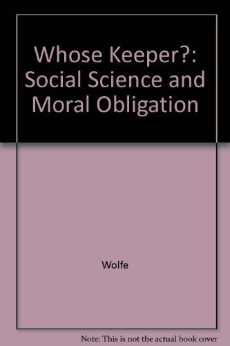 9780520065512: Whose Keeper?: Social Science and Moral Obligation