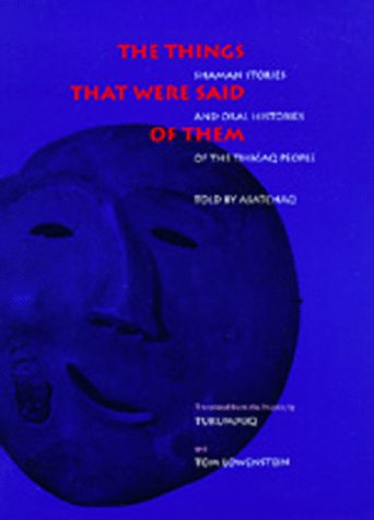 9780520065697: The Things That Were Said of Them: Shaman Stories and Oral Histories of the Tikigaq People as Told by Asatchaq