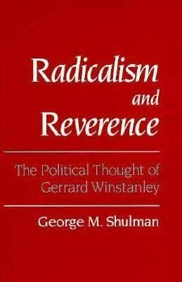 Radicalism and Reverence: The Political Thought of Gerrard Winstanley: Shulman, George M.