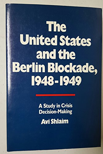 9780520066199: The United States and the Berlin Blockade 1948-1949: A Study in Crisis Decision-Making (International Crisis Behavior) (v. 2)