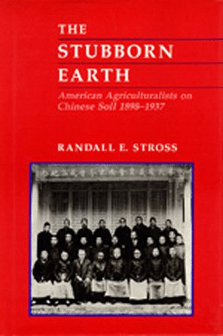 9780520066205: The Stubborn Earth: American Agriculturalists on Chinese Soil, 1898-1937