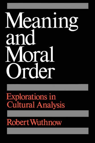 Meaning and Moral Order: Explorations in Cultural Analysis: Robert Wuthnow