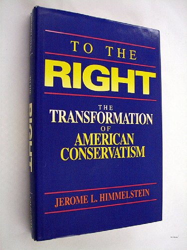9780520066496: To the Right: The Transformation of American Conservatism