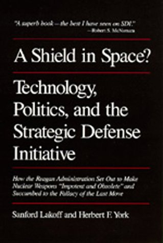 9780520066502: A Shield in Space? Technology, Politics, and the Strategic Defense Initiative (Global Conflict and Cooperation)