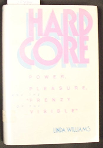 9780520066526: Hard Core: Power, Pleasure, and the Frenzy of the Visible