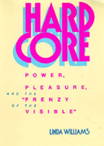 """9780520066533: Hard Core: Power, Pleasure and the """"Frenzy of the Visible"""""""