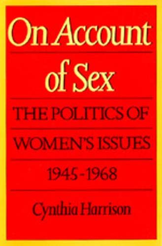 9780520066632: On Account of Sex: The Politics of Women's Issues, 1945-1968