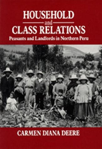 Household and Class Relations: Peasants and Landlords in Northern Peru: Carme Diana Deere