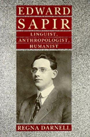Edward Sapir: Linguist, Anthropologist, Humanist: Darnell, Regna