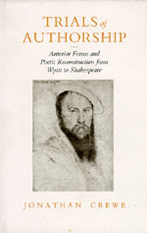 9780520066939: Trials of Authorship: Anterior Forms and Poetic Reconstruction from Wyatt to Shakespeare