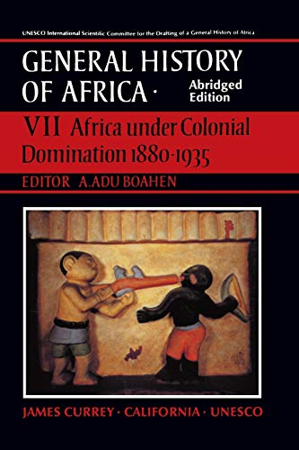 9780520067028: UNESCO General History of Africa, Vol. VII, Abridged Edition: Africa Under Colonial Domination 1880-1935