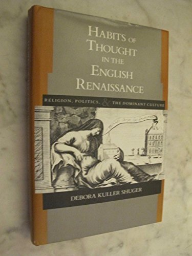 Habits of Thought in the English Renaissance: Religion, Politics, and the Dominant Culture (New ...
