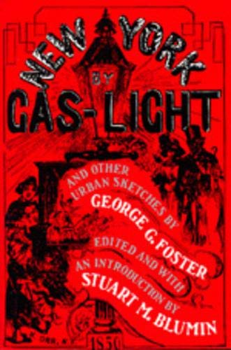 New York by Gas-Light and Other Urban: George G. Foster