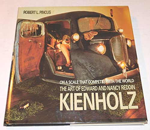 On a Scale That Competes with the World: The Art of Edward and Nancy Reddin Kienholz: Robert L. ...