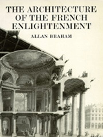 the ARCHITECTURE of the FRENCH ENLIGHTENMENT *: BRAHAM, Allan