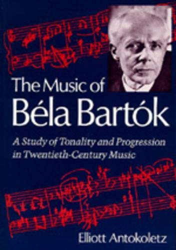 9780520067479: The Music of Bela Bartok: A Study of Tonality and Progression in Twentieth-Century Music