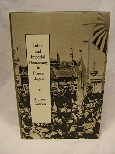 Labor and Imperial Democracy in Prewar Japan (Twentieth Century Japan: The Emergence of a World Power) (0520067835) by Gordon, Andrew