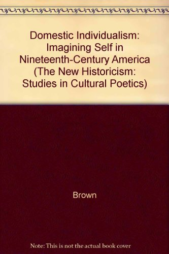 9780520067851: Domestic Individualism: Imagining Self in Nineteenth-Century America (The New Historicism: Studies in Cultural Poetics)
