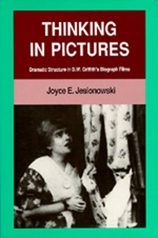 9780520067929: Thinking in Pictures: Dramatic Structure in D. W. Griffith's Biograph Films