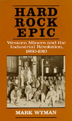 9780520068032: Hard Rock Epic: Western Miners and the Industrial Revolution, 1860-1910