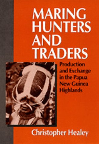 Maring Hunters and Traders: Production and Exchange in the Papua New Guinea Highlands (Studies in ...