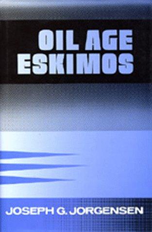 Oil Age Eskimos: Jorgensen, Joseph G.