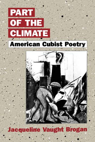 PART OF THE CLIMATE: American Cubist Poetry: Brogan, Jacqueline Vaught