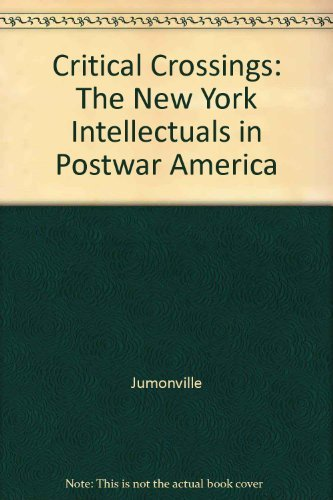 9780520068582: Critical Crossings: The New York Intellectuals in Postwar America