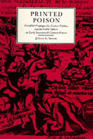 Printed Poison: Pamphlet Propaganda, Faction Politics, and the Public Sphere in Early ...