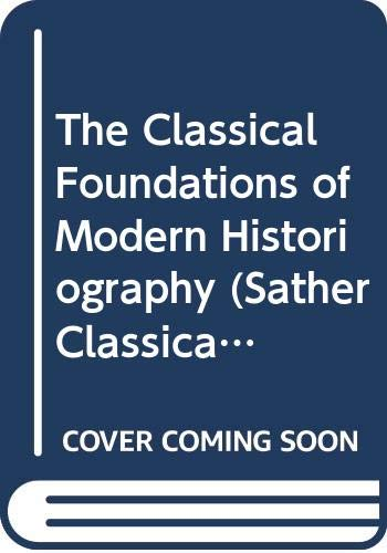 9780520068902: The Classical Foundations of Modern Historiography (Sather Classical Lectures)