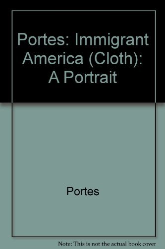 9780520068940: Portes: Immigrant America (Cloth): A Portrait