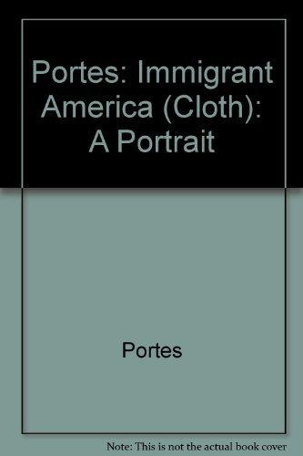 Portes: Immigrant America (Cloth): A Portrait: PORTES