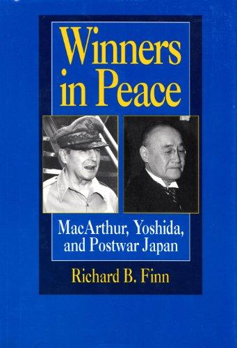 Winners in Peace: MacArthur, Yoshida, and Postwar Japan: Finn, Richard B.
