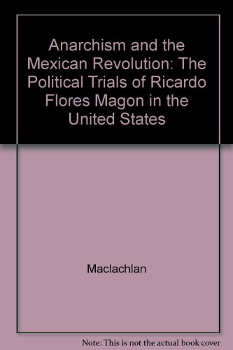 9780520069282: Anarchism and the Mexican Revolution: The Political Trials of Ricardo Flores Magón in the United States