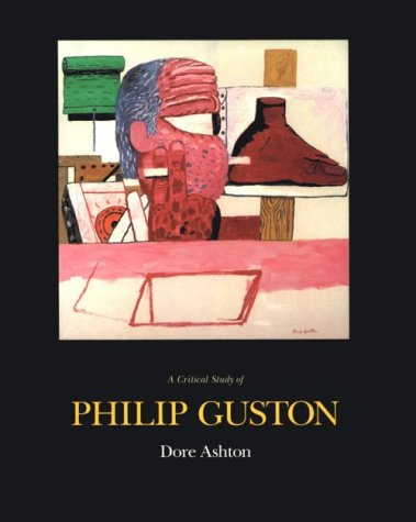 A Critical Study of Philip Guston: Ashton, Dore & Philip Guston