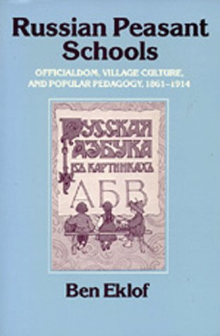 Russian Peasant Schools: Officialdom, Village Culture, and Popular Pedagogy, 1861-1914