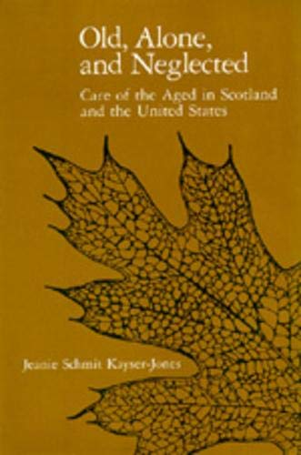 9780520069619: Old, Alone, and Neglected: Care of the Aged in Scotland and the United States (Comparative Studies of Health Systems and Medical Care) (No. 4)