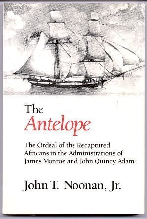 The Antelope - The Ordeal Of The: Noonan, John T.,