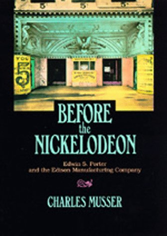 9780520069862: Before the Nickelodeon: Edwin S.Porter and the Edison Manufacturing Company (UCLA Film and Television Archives: Studies in History, Criticism and Theory)